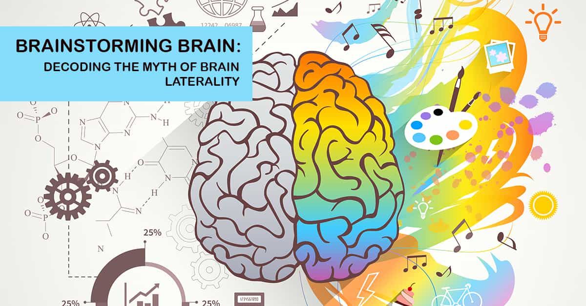 Brainstorming Brain: Decoding the Myth of Brain Laterality