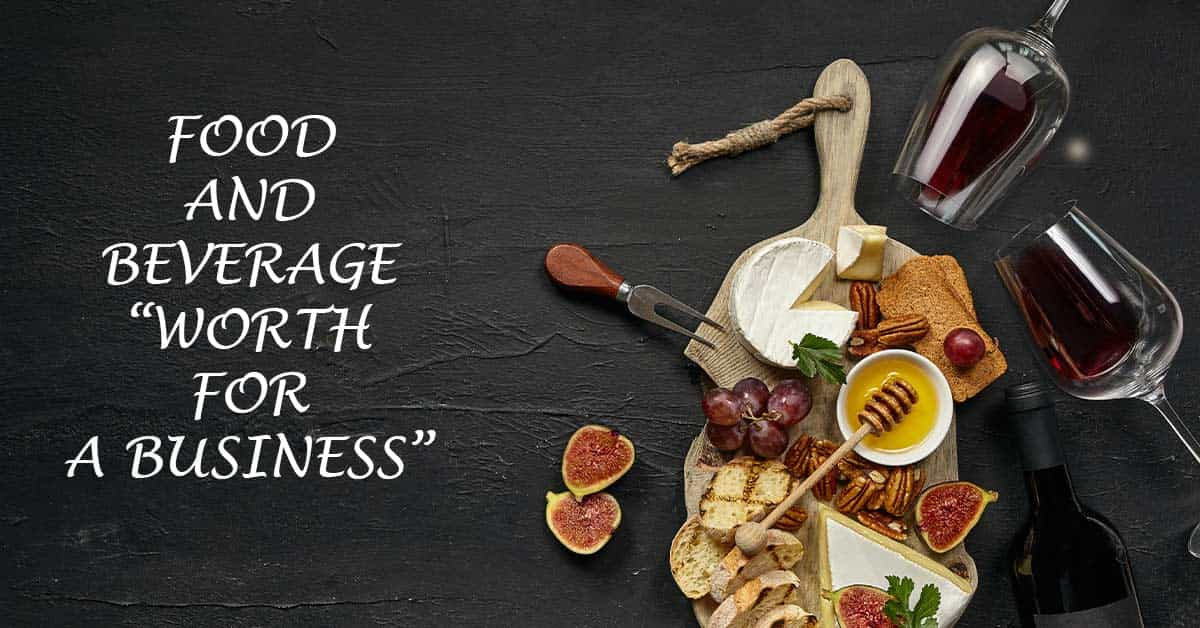 Food and Beverage: Worth for a Business